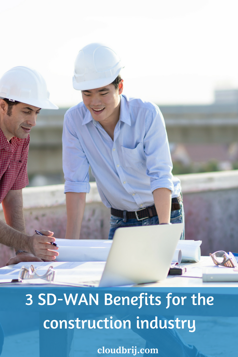 3 Benefits for Deploying SD-WAN for the Construction Industry