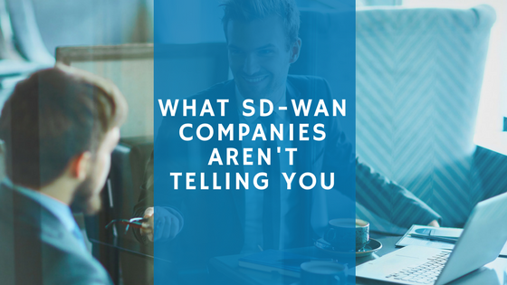 What SD-WAN Companies aren't telling you